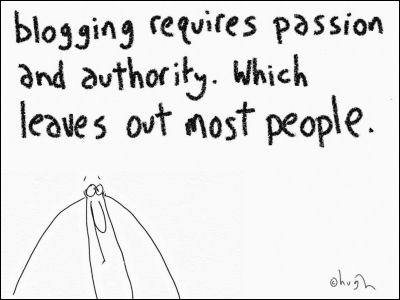blogging requires passion and authority. Which leaves out most people.