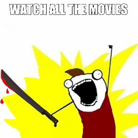 Watch all the movies!
